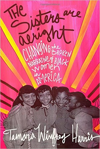 TFW Review: The Sisters Are Alright: Changing The Broken Narrative of Black Women In America